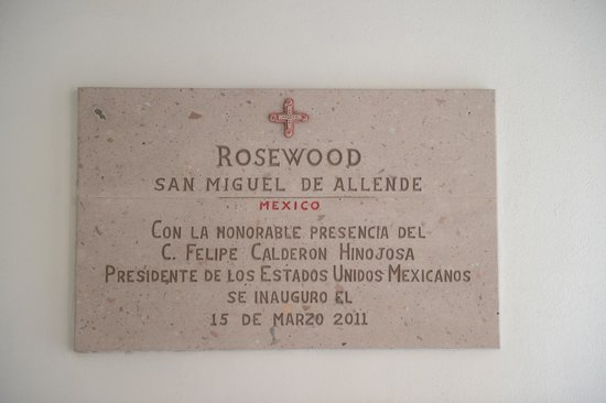 Rosewood San Miguel de Allende: The Hotel was inaugurated by the Mexican President Calderon