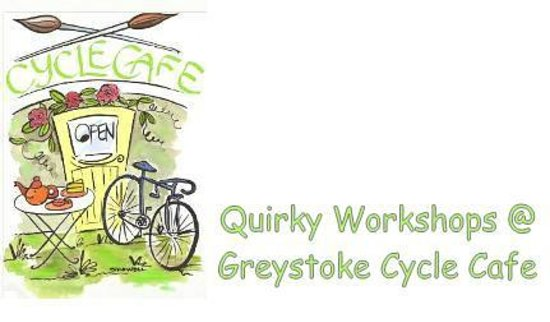 Greystoke Cycle Cafe Tea Garden: Quirky Workshops at Greystoke Cycle Cafe