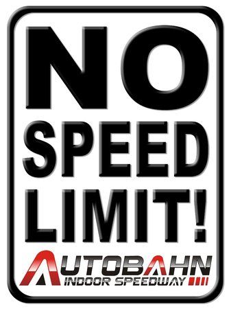 Our motto No Speed Limit  Picture of Autobahn Indoor Speedway