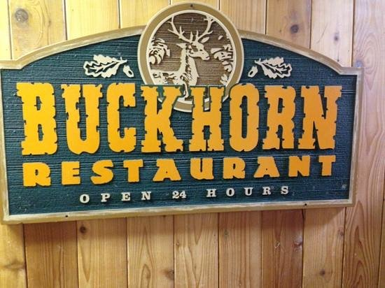 Buckhorn: open 24 hours, breakfast . dinner . lunch . any time of the day or night!