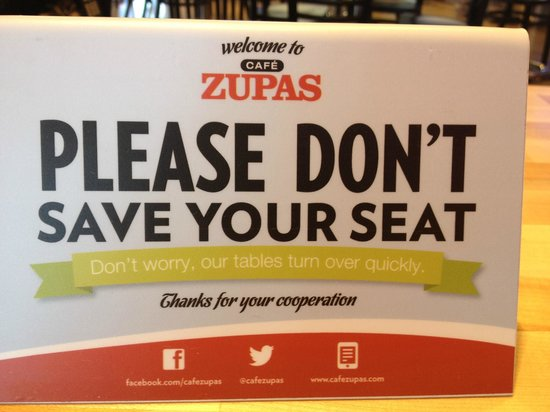 Cafe Zupas Dont Save Seats Sign