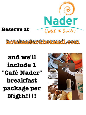 Hotel & Suites Nader : Reserve thru hotelnader@hotmail.com and we`ll include 1 breakfast package for every nigth you st