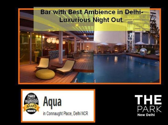 The Park New Delhi: Aqua has been VOTED the Bar with Best Ambience in Delhi- Luxurious Night Out.