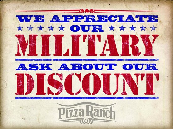 Pizza Ranch: We offer a Military discount every day.