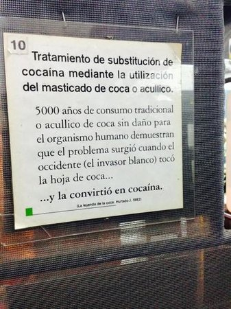 Museo de Coca: 5000 years of use withhout harm to humans demonstrates that the problem occurred when the white