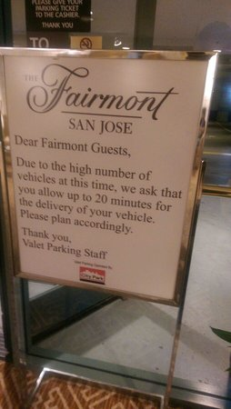 The Fairmont San Jose : Your $25 makes you 20 minutes late for your morning meeting. No self parking allowed.