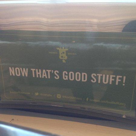 Good Stuff Eatery: Love their motto