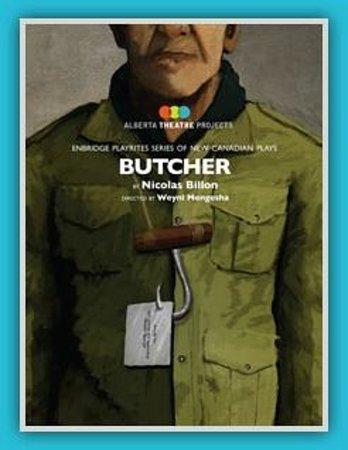 Alberta Theatre Projects: Butcher - October 14 - November 1, 2014