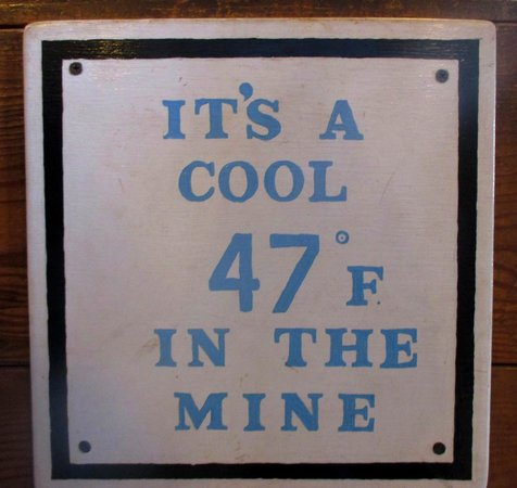 Queen Mine Tours: 47 degrees no joke