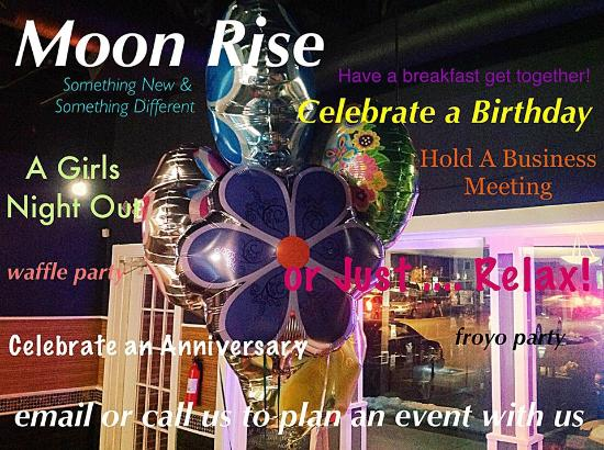 Moon Rise Cafe: Celebrate special occasions - Call Moon Rise today!