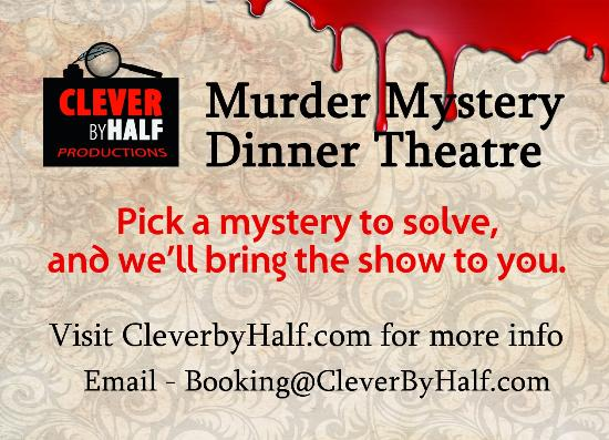 Clever By Half Productions : Murder Mystery Dinner Theatre