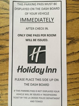 Holiday Inn Hotel & Suites La Crosse: Parking pass issued in exchange for my $5. Rather unfriendly. I didn't know cars could trespass.