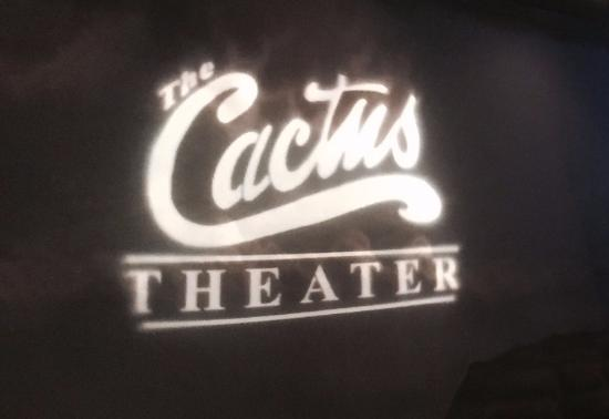 Cactus Theater : Come see for yourself!