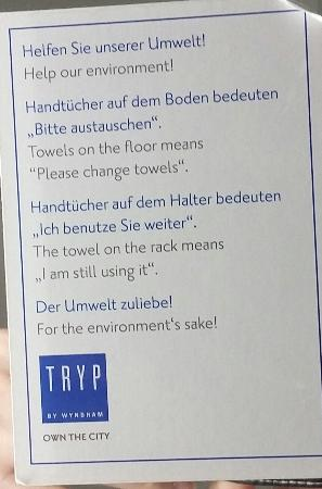 TRYP by Wyndham Wuppertal: Cleaning staff seem to ignore this & replace all towels anyway!
