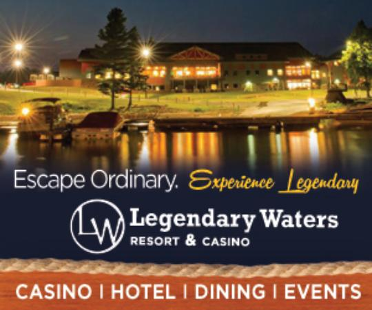 Legendary Waters Casino: Escape Ordinary. Experience Legendary! Only 3 miles north of Bayfield