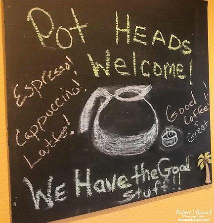 Satellite Coffee Shop: Pot Heads Welcome chalkboard...