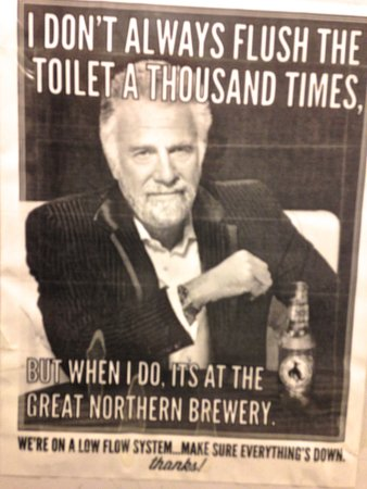 Great Northern Brewing Company : This was in the women's stall and my husband & I love this Dos Equis man!