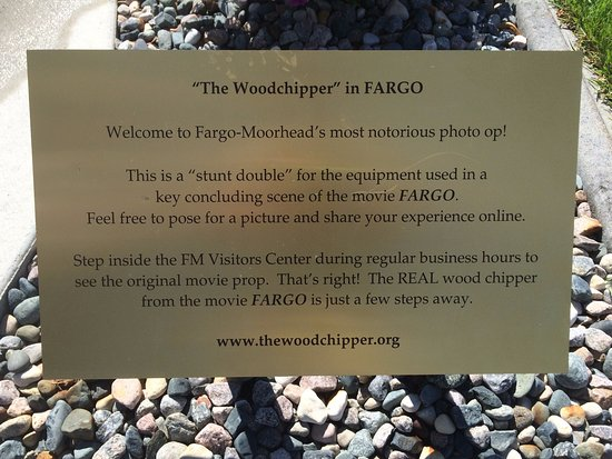 Woodchipper information - Picture of Fargo-Moorhead Visitors