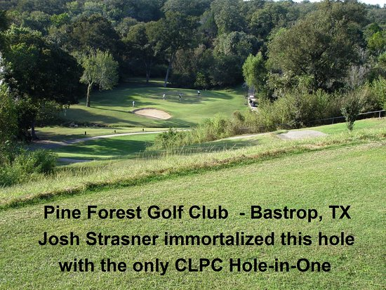 Bastrop, TX: In 21 yrs, our late friend, Josh, is the only guy of our group to hit a hole-in-one at Pine Fore