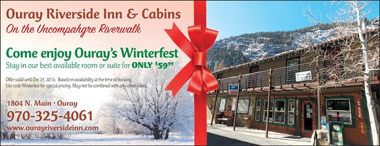Ouray Riverside Inn and Cabins: From now until Dec 23rd a guest can book any available room or suite for $59.99.  They must use