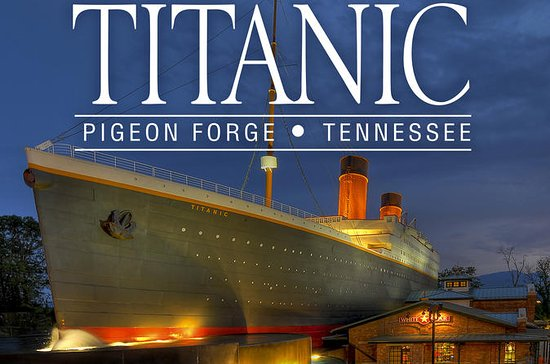 Titanic Museum Pigeon Forge Admission...