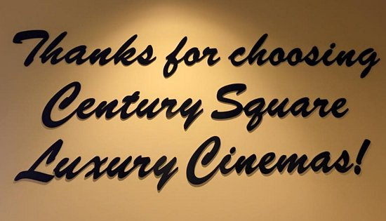 Century Square Luxury Cinemas: The message you see as you leave the building from your cinema experience.