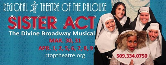 Regional Theatre of the Palouse: Come see Sister Act! Playing March 30-April 9 for the first time in Eastern Washington!