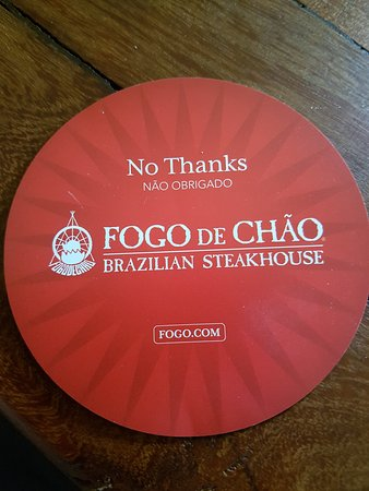 Fogo de Chao Brazilian Steakhouse : The disk means no food at the moment