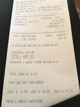 Wet Wendy's Margarita House and Restaurant : Note the total: $6.19 but with 18% gratuity $9.90. A 20% gratuity would have been $7.43.
