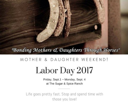 The Sugar & Spice Ranch: Join us this Labor Day for the perfect Mother & Daughter Horseback riding weekend!