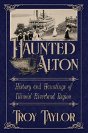 The Alton Hauntings Tours are based on the best-selling book by author Troy Taylor,HAUNTED ALTON