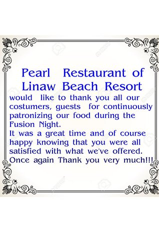 Pearl Restaurant at Linaw Beach Resort: Thank you message...............