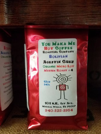 Mineral Wells, TX: The first bag of coffee we roasted with our New Name. You Maka Me HOT Coffee Roasting Company