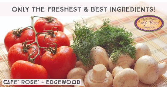 Edgewood, IA: We use only the freshest and best ingredients