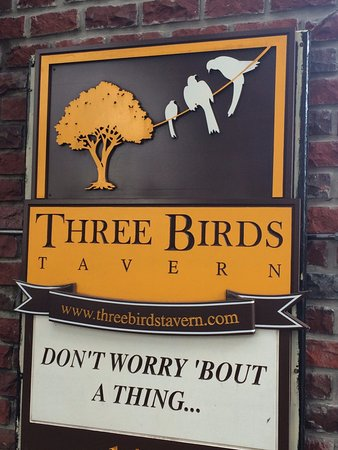 Three Birds Tavern: Great motto - Don't Worry 'Bout A Thing.