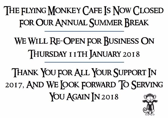 Flying Monkey Cafe: Our Christmas Break is upon us. See you on the 11th Jan 2018!