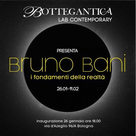 Bottegantica: Inaugurazione 26 Gennaio ore 18.00 ''Bruno Bani. I fondamenti della realtà''