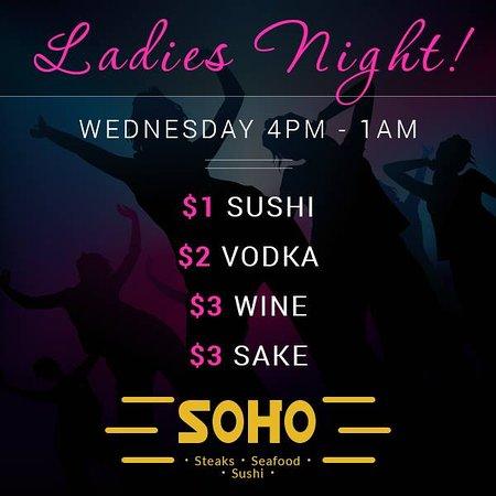 Soho Cafe & Bar: Join us every Wednesday night at Soho for Ladies Night! Take advantage of $1 sushi, $2 vodka, $3