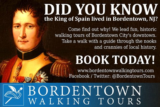 Did you know the King of Spain lived in Bordentown? Come find out why!