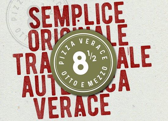 Otto e Mezzo Pizza Verace: Semplice, Originale, Tradizionale, Autentica, Verace.
