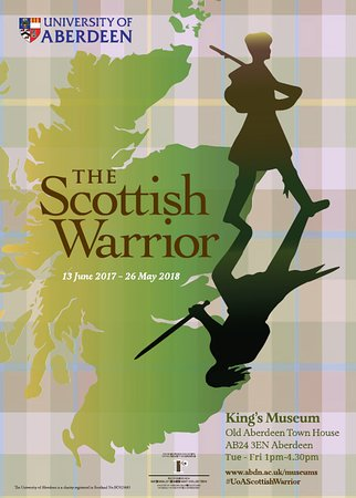 King's Museum - Old Town House: 'The Scottish Warrior' - Jun 2017 - May 2018