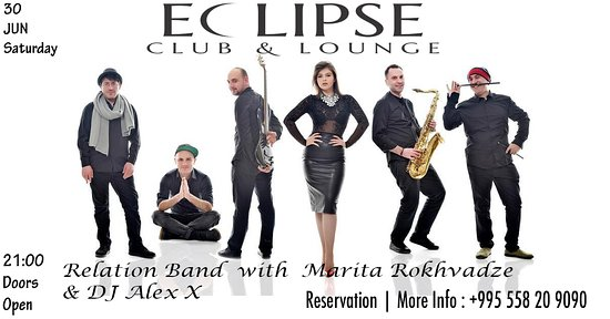 Eclipse Club & Lounge: Relation Band & Marita Rokhvadze at Eclipse Club Tbilisi on 30 June Saturday.