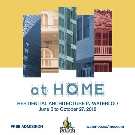 City of Waterloo Museum: At Home a look at residential architecture.