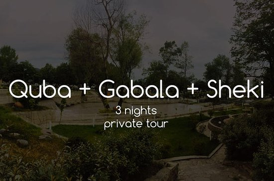 Quba, Gabala e Shaki, 2 giorni su