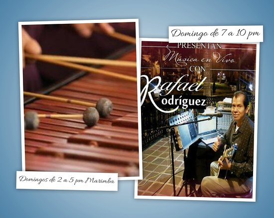 Come enjoy live music the days Sundays from 2 to 5 pm Marimba and at night the Troubadour Rafa Rodriguez from 7 to 10 pm