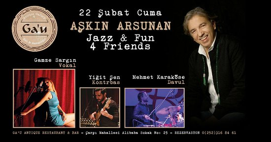 "22 Şubat 2019 Cuma, Aşkın Arsunan ""Jazz 4 Friends"" Ga'u Antique Restaurant, Bar & Antique Gallery de..."