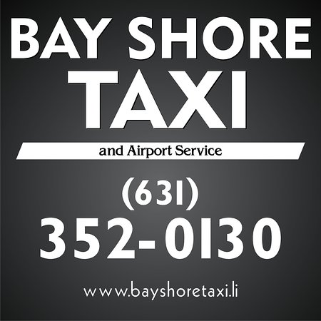 Bay Shore Taxi Service Phone Number. Taxi Service at the Fire Island Ferries in Bay Shore NY 11706