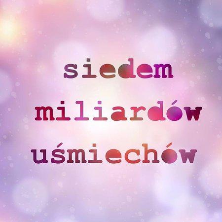 Siedem miliardow usmiechow, a Twoj jest moim ulubionym.