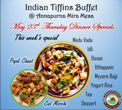 Break this cold weather and jump start your Memorial Day weekend with hot and spicy Papdi Chat, Cut Mirchi along with Dosas, Idli, Vada and many more on our Thursday Dinner Buffet @ Annapurna Mira Mesa.