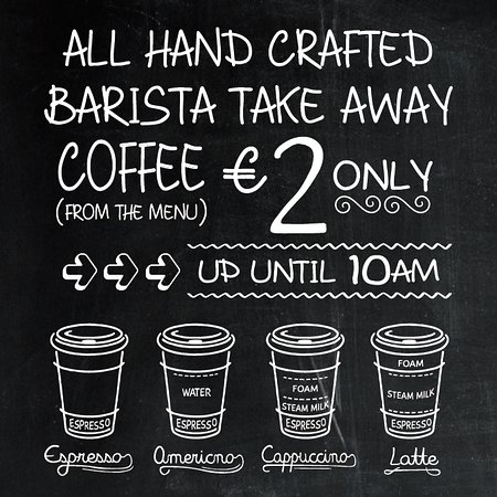All barista made coffee only €2 if bought before 10:00am.